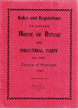 Rules and Regulations to govern House of Refuge and Industrial Farm of the County of Hastings 1907